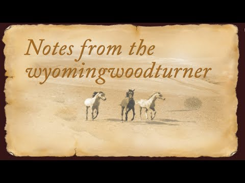 Notes from the Wyomingwoodturner- October 9th  2017-Sam Angelo